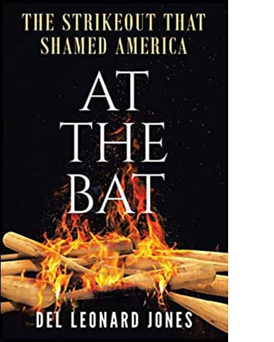 At The Bat: The Strikeout That Shamed America by Del Leonard Jones